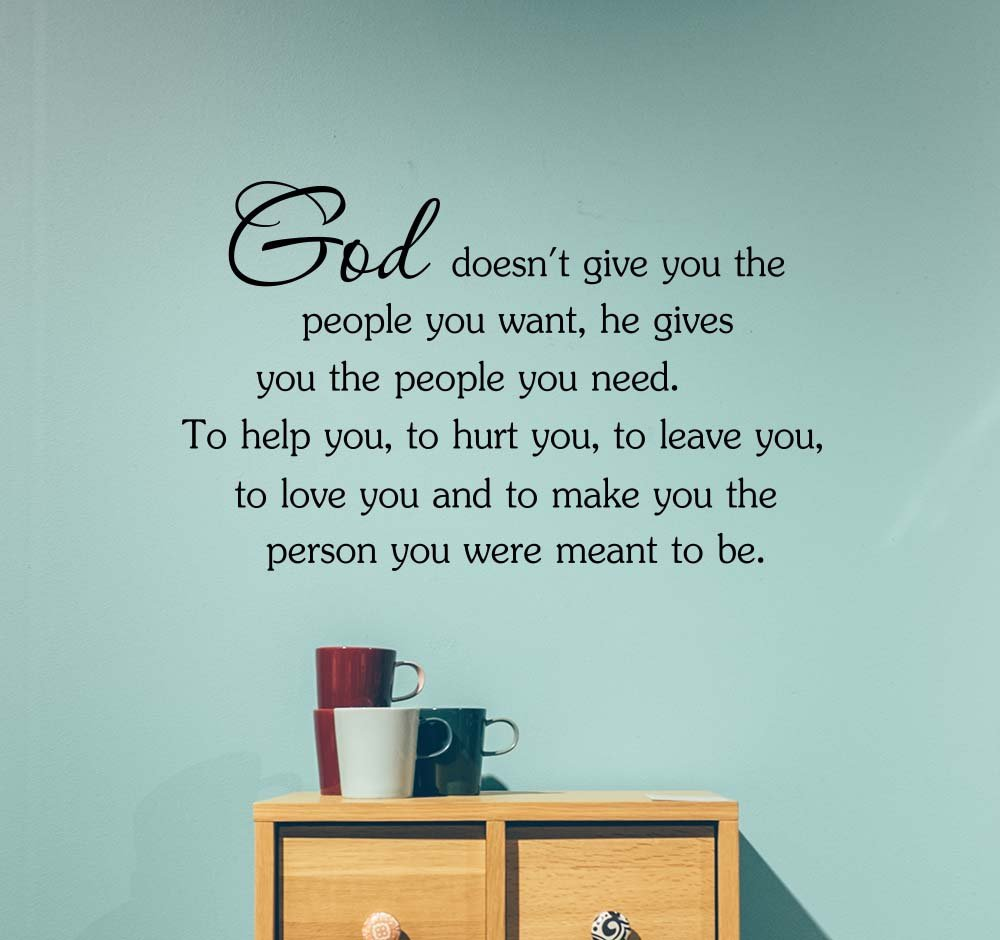 God doesn't give you the people you want he gives you the people you need to help you Love classroom college dorm vinyl saying lettering wall art inspirational sign wall quote decor