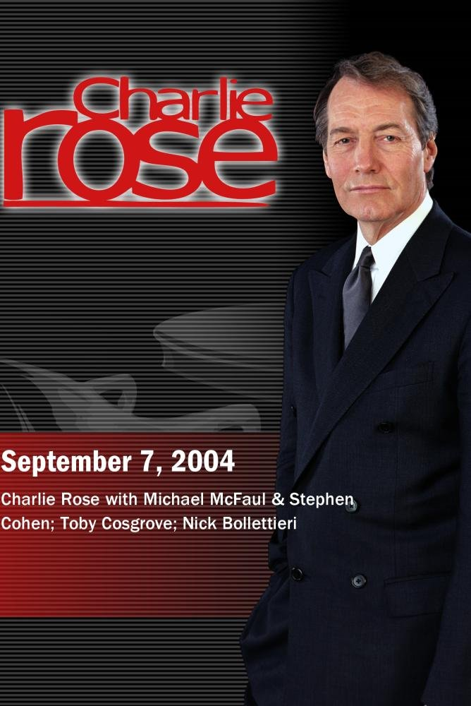 Charlie Rose with Michael McFaul & Stephen Cohen; Toby Cosgrove; Nick Bollettieri (September 7, 2004)