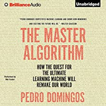 The Master Algorithm: How the Quest for the Ultimate Learning Machine Will Remake Our World Audiobook by Pedro Domingos Narrated by Mel Foster