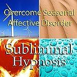 Overcome Seasonal Affective Disorder with Subliminal Affirmations: SAD & Symptoms of Depression, Solfeggio Tones, Binaural Beats, Self Help Meditation Hypnosis    Subliminal Hypnosis
