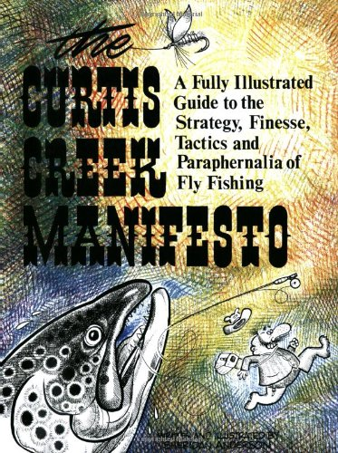 Curtis Creek Manifesto:  A Fully Illustrated Guide to the Stategy, Finesse, Tactics, and Paraphernalia of Fly Fishing (Best Trout Fishing In Nevada)