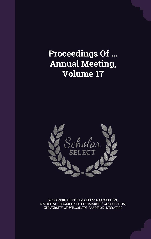 Download Proceedings Of ... Annual Meeting, Volume 17 PDF