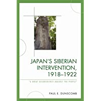 Japan's Siberian Intervention, 1918-1922: A Great Disobedience Against the People