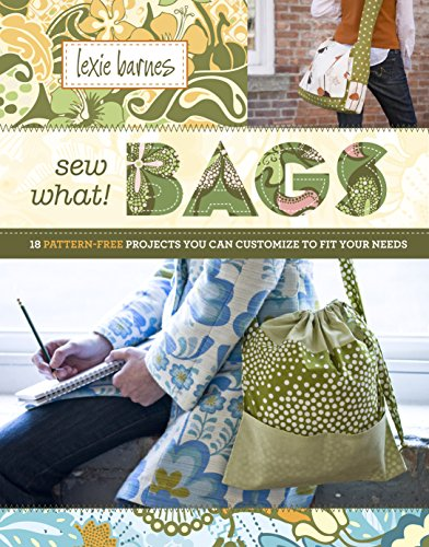 - Sew What! Bags: 18 Pattern-Free Projects You Can Customize to Fit Your Needs