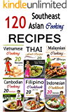 Southeast Asian Cooking: Bundle of 120 Southeast Asian Recipes (Indonesian Cuisine, Malaysian Food, Cambodian Cooking, Vietnamese Meals, Thai Kitchen, Filipino Recipes, Thai Curry, Vietnamese Dishes)