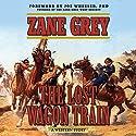 The Lost Wagon Train: A Western Story Audiobook by Zane Grey, Joe Wheeler - foreword Narrated by John McLain