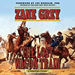 The Lost Wagon Train: A Western Story | Zane Grey,Joe Wheeler - foreword