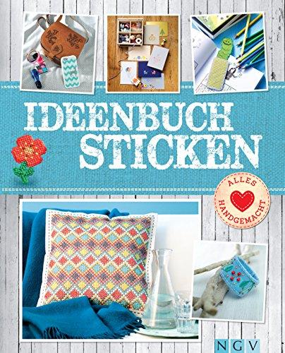 Ideenbuch Sticken - Mit Stickmustern zum Download: Mit Stickschule und tollen Modellen aus Stoff, Papier, Holz & mehr (Alles handgemacht) (German Edition) (Handarbeit Holz)