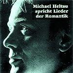 Michael Heltau spricht Lieder der Romantik | Heinrich Heine,Eduard Mörike,Joseph von Eichendorff