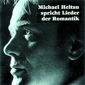 Michael Heltau spricht Lieder der Romantik Hörbuch