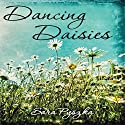 Dancing Daisies: Just Be, Book 1 Audiobook by Sara Pyszka Narrated by Corrie Legge