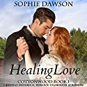 Healing Love: Cottonwood Series, Volume 1 Audiobook by Sophie Dawson Narrated by Lori Smith