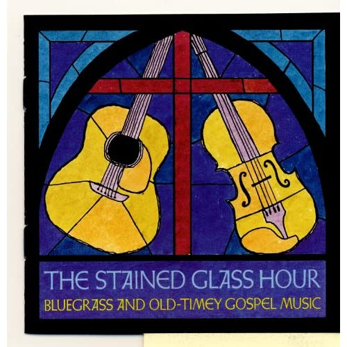 The Stained Glass Hour: Bluegrass and Old Timey Gospel Music