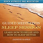 Guided Meditation Sleep Session: Learn How to Relax and How to Sleep Better with Beach Hypnosis and Meditation | Jasmine Harris