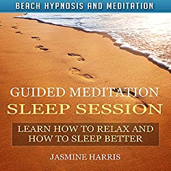 Guided Meditation Sleep Session: Learn How to Relax and How to Sleep Better with Beach Hypnosis and Meditation