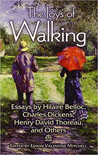 and Others The Joys of Walking: Essays by Hilaire Belloc Charles Dickens Henry David Thoreau