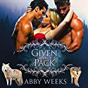 Given to the Pack: Wolf Shifter Menage: The Wolfpack Trilogy. Volume 1 Audiobook by Abby Weeks Narrated by Bailey Varness