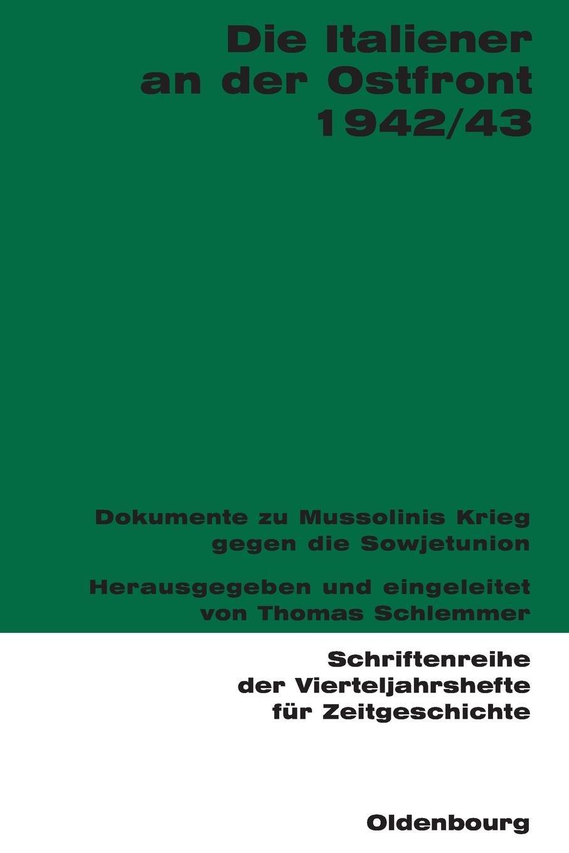 Die Italiener an der Ostfront 1942/43: Dokumente zu Mussolinis Krieg gegen die Sowjetunion (Schriftenreihe der Vierteljahrshefte für Zeitgeschichte, Band 91)