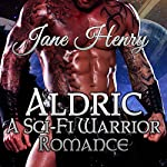 Aldric: A Sci-Fi Warrior Romance | Jane Henry
