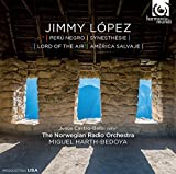 Lopez, J.: Peru Negro, Synesthesie, Lord of the Air, America Salvaje by Norwegian Radio Orchestra