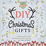 DIY Christmas Gifts: Make Beautiful, Simple, Memorable Christmas Presents for Friends and Family |  DIY Made Easy