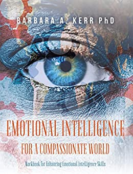 Emotional Intelligence for a Compassionate World: Workbook for Enhancing Emotional Intelligence Skills by [Kerr, Barbara A.]
