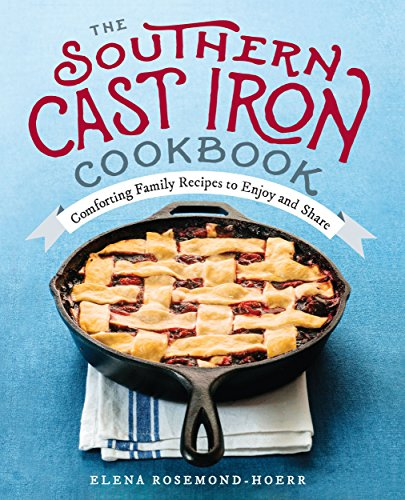 The Southern Cast Iron Cookbook: Comforting Family Recipes to Enjoy and Share (Pans Oven Microwave Oven)