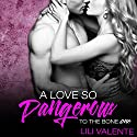 A Love So Dangerous: To the Bone, Book 1 Audiobook by Lili Valente Narrated by Lance Greenfield, Erin Mallon