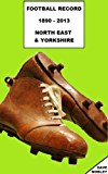 Football Record (North East & Yorkshire) 1890 to 2013