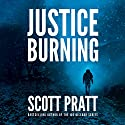 Justice Burning Audiobook by Scott Pratt Narrated by James Patrick Cronin