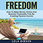 Freedom: How to Make Money Online and Become Financially Free by Creating Passive Income | Lela Gibson