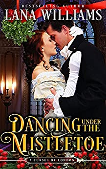 Dancing Under the Mistletoe (The Seven Curses of London Book 4) by [Williams, Lana]
