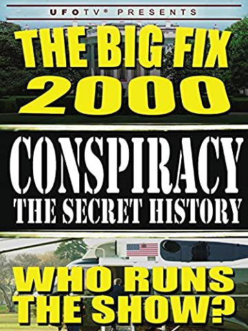 Conspiracy The Secret History: The Big Fix 2000 - Who Runs the Show (Presidential Documentaries)