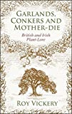 img - for Garlands, Conkers and Mother-Die: British and Irish Plant-lore book / textbook / text book