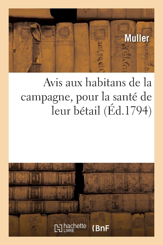 Avis Aux Habitans De La Campagne Pour La Sante De Leur Betail Savoirs Et Traditions French Edition Muller 9782329398013 Amazon Com Books