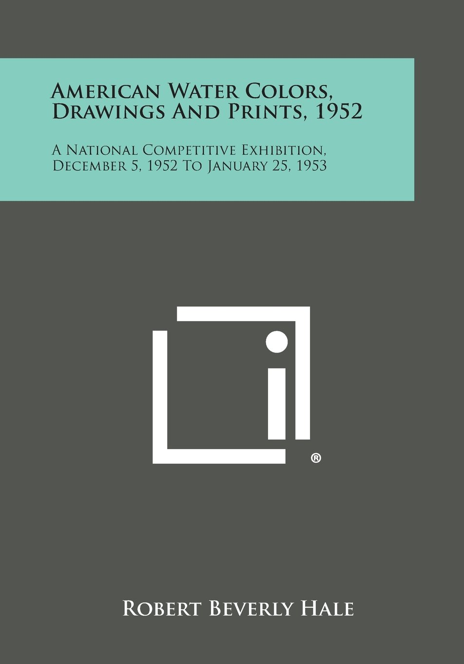 Read Online American Water Colors, Drawings and Prints, 1952: A National Competitive Exhibition, December 5, 1952 to January 25, 1953 PDF