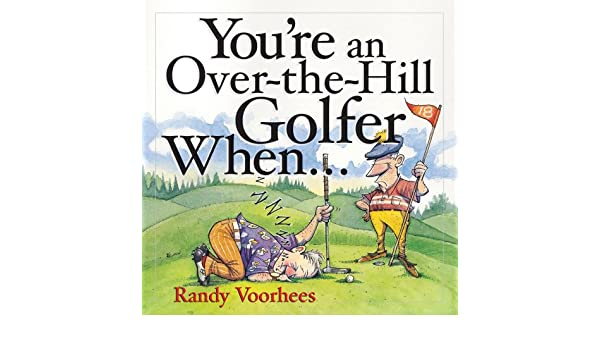 Youre an Over-the-Hill Golfer When...