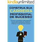 Construa Sua Carreira Profissional: Domine Os Segredos Para Adquirir Novas Habilidades De Trabalho, Crescendo Profissionalmen