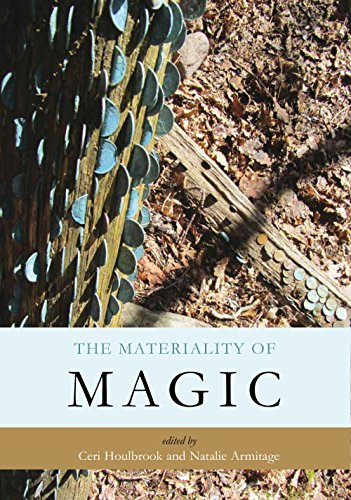 The Materiality of Magic: An artifactual investigation into ritual practices and popular beliefs Ceri Houlbrook