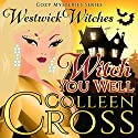 Witch You Well: The Westwick Witches Audiobook by Colleen Cross Narrated by Petrea Burchard