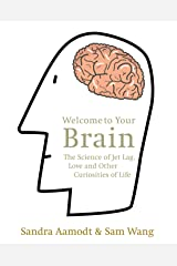 Welcome to Your Brain: The Science of Jet Lag, Love and Other Curiosities of Life Paperback