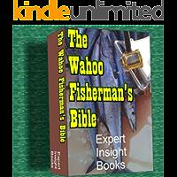 The Wahoo Fisherman's Bible (Expert Fishing Bible Series Book 1)