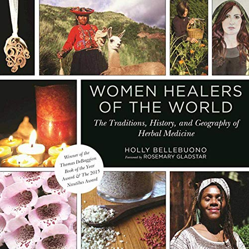 (Women Healers of the World: The Traditions, History, and Geography of Herbal Medicine)