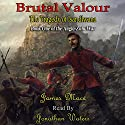 Brutal Valour: The Tragedy of Isandlwana: The Anglo-Zulu War, Book 1 Audiobook by James Mace Narrated by Jonathan Waters