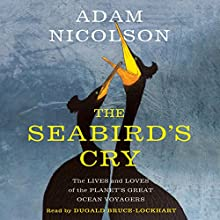 The Seabird's Cry: The Lives and Loves of the Planet's Great Ocean Voyagers Audiobook by Adam Nicolson Narrated by Dugald Bruce-Lockhart