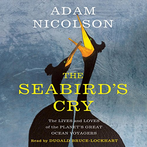 The Seabird's Cry: The Lives and Loves of the Planet's Great Ocean Voyagers by Macmillan Audio