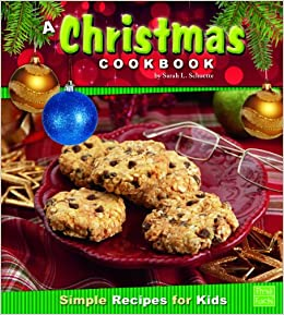 a christmas cookbook simple recipes for kids first cookbooks sarah l schuette 9781429659994 amazoncom books