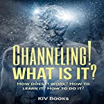 Channeling! What Is It?: How Does It Work? How to Learn It? How to Do It? |  KIV Books