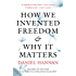 How We Invented Freedom & Why It Matters (English Edition)