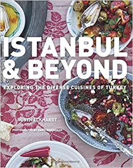 Istanbul and beyond exploring the diverse cuisines of turkey robyn istanbul and beyond exploring the diverse cuisines of turkey robyn eckhardt david hagerman 9780544444317 amazon books forumfinder Images